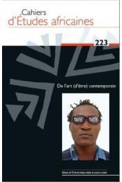 Cahiers d'études africaines - 223 - De l'art (d'être) contemporain