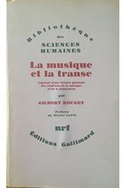 ROUGET Gilbert - La musique et la transe. Esquisse d'une théorie générale des relations de la musique et de la possession