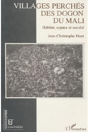 HUET Jean-Christophe - Villages perchés des Dogon du Mali. Habitat, espace et société