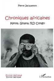 JACQUEMOT Pierre - Chroniques africaines. Kenya, Ghana, RD Congo