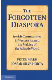 HORTA José da Silva, MARK Peter - The Forgotten Diaspora: Jewish Communities in West Africa and the Making of the Atlantic World