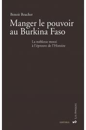 BEUCHER Benoit - Manger le pouvoir au Burkina Faso. La noblesse mossi à l'épreuve de l'histoire