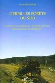 BUTTOUD Gérard - Gérer les forêts du Sud. L'essentiel sur la politique et l'économie forestières dans les pays en développement