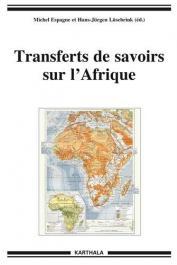 ESPAGNE Michel, LUSEBRINK Hans-Jürgen (éditeurs) - Transferts de savoirs sur l'Afrique