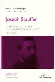 SCHNECKENBURGER Patrick - Joseph Stauffer. L'histoire retrouvée d'un missionnaire alsacien (1876-1952)