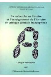 Collectif - La recherche en histoire et l'enseignement de l'histoire en Afrique centrale francophone