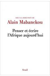 MABANCKOU Alain (sous la direction de) - Penser et écrire l'Afrique aujourd'hui
