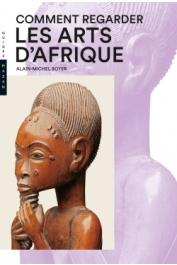 BOYER Alain-Michel - Comment regarder les arts d'Afrique. Nouvelle édition