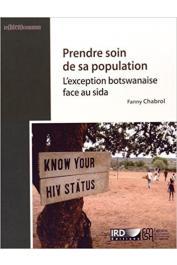CHABROL Fanny - Prendre soin de sa population. L'exception botswanaise face au sida