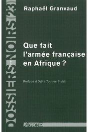 Dossiers Noirs - 23, GRANVAUD Raphaël - Que fait l'armée française en Afrique ?
