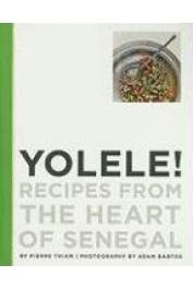 THIAM Pierre - Yolele ! Recipes from the Heart of Senegal