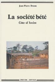 DOZON Jean-Pierre - La société Bété. Histoire d'une ethnie de Côte d'Ivoire