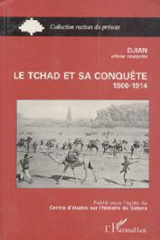 DJIAN, (Officier interprète) - Le Tchad et sa conquête (1900-1914)