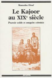 DIOUF Mamadou - Le Kajoor au XIXème siècle. Pouvoir ceddo et conquête coloniale