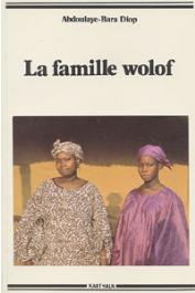 DIOP Abdoulaye Bara - La famille Wolof. Tradition et changement