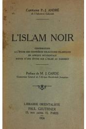 ANDRE Pierre J. (Capitaine) - L'Islam noir. Contribution à l'étude des confréries religieuses islamiques en Afrique occidentale suivie d'une Etude sur l'Islam au Dahomey