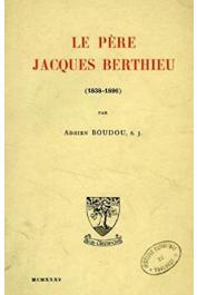 BOUDOU Adrien S.J. - Le père Jacques Berthieu (1838-1896)