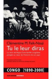 FAïK-NZUJI Clémentine Madiya - Tu le leur diras. Le récit véridique d'une famille ocngolaise plongée au cœur de l'histoire de son pays. Congo [1890-2000]
