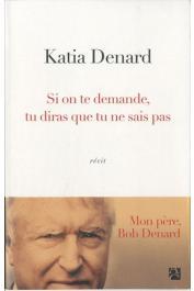 DENARD Katia - Si on te demande, tu diras que tu ne sais pas. Mon père Bob Denard. Récit