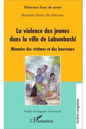DIBWE DIA MWEMBU Donatien - La violence des jeunes dans la ville de Lubumbashi. Mémoire des victimes et des bourreaux
