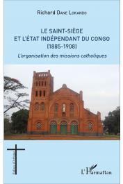 DANE LOKANDO Richard - Le Saint-Siège et l'Etat indépendant du Congo (1885 - 1908) L'organisation des missions catholiques