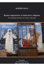 BAVA Sophie - Routes migratoires et itinéraires religieux - Des Sénégalais mourides entre Touba et Marseille