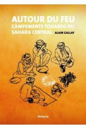GALLAY Alain - Autour du feu. Campements touareg du Sahara central