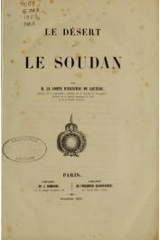 ESCAYRAC de LAUTURE P. H. Stanislas d', (Comte) - Le désert et le Soudan
