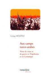 REMOND Georges - Aux camps turco-arabes. Notes de route et de guerre en Cyrénaïque et en Tripolitaine