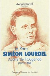 DUVAL Armand - Le Père Siméon Lourdel, Apôtre de l'Ouganda (1853-1890)