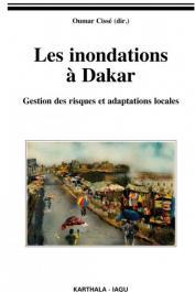 CISSE Oumar (sous la direction de) - Les inondations à Dakar. Gestion des risques et adaptations locales