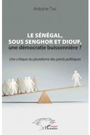 TINE Antoine - Le Sénégal sous Senghor et Diouf, une démocratie buissonière ? Une critique du pluralisme des partis politiques