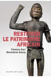 SARR Felwine, SAVOY Bénédicte - Restituer le patrimoine africain