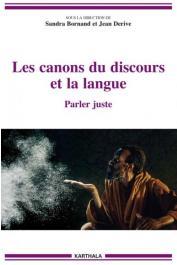 BORNAND Sandra, DERIVE Jean (sous la direction de) - Les canons du discours et la langue. Parler juste