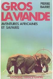 BARRE Pierre - Gros La viande. Aventures africaines et safaris