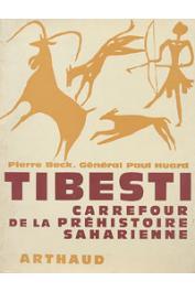 BECK Pierre, HUARD Paul, (Général) - Tibesti, carrefour de la préhistoire saharienne