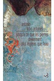 LOBO ANTUNES Antonio - Jusqu'à ce que les pierres deviennent plus légères que l'eau