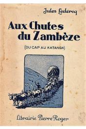 LECLERCQ Jules - Aux chutes du Zambèze. Du Cap au Katanga