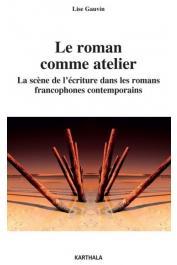 GAUVIN Lise - Le roman comme atelier. La scène de l'écriture dans les romans francophones contemporains
