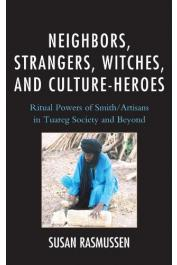 RASMUSSEN Susan J. - Neighbors, Strangers, Witches, and Culture-Heroes: Ritual Powers of Smith/Artisans in Tuareg Society and Beyond
