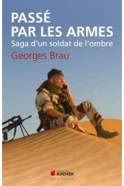 BRAU Georges - Passé par les armes: Saga d'un soldat de l'ombre