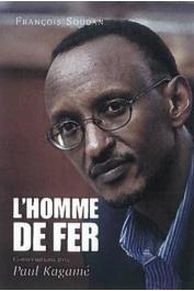 SOUDAN François, KAGAME Paul - L'homme de fer: Conversations avec Paul Kagamé, président du Rwanda