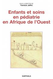 JAFFRE Yannick (sous la direction de) - Enfants et soins en pédiatrie en Afrique de l'Ouest