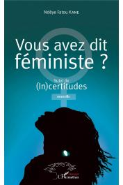 KANE Ndèye Fatou - Vous avez dit féministe ?: Suivi de (In)certitudes. Nouvelle