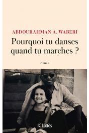 WABERI Abdourahman Ali - Pourquoi tu danses quand tu marches ?