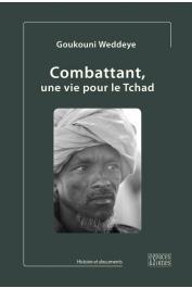 WEDDEYE Goukouni - Combattant. Une vie pour le Tchad