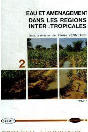 VENNETIER Pierre (sous la direction de) - Eau et aménagement dans les régions inter-tropicales. Tome I