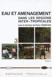 VENNETIER Pierre (sous la direction de) - Eau et aménagement dans les régions inter-tropicales. Tome II