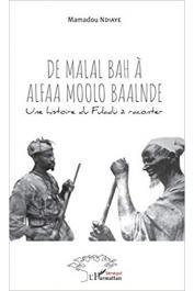NDIAYE Mamadou - De Malal Bah à Alfaa Moolo Baalnde: Une histoire du Fuladu à raconter