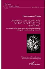 ANDZOKA-ATSIMOU Séverin - L'ingénierie constitutionnelle, solution de sortie de crise en Afrique. Les exemples de l'Afrique du Sud, de la République démocratique du Congo, du Burundi et du Congo-Brazzaville